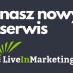 Liveinmarketing.pl - nasz nowy kanał informacyjny
